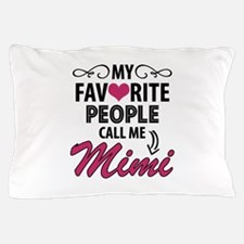 My Favorite People Call Me Mimi Pillow Case