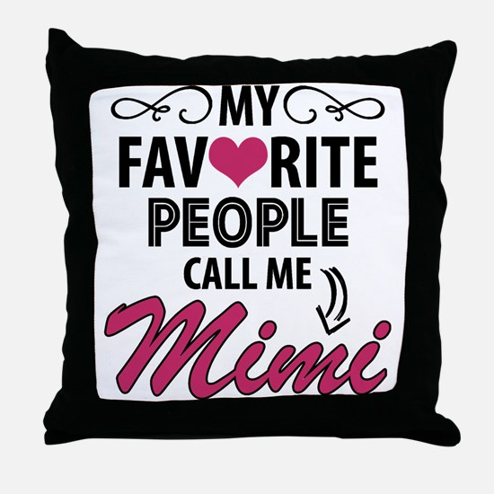 My Favorite People Call Me Mimi Throw Pillow