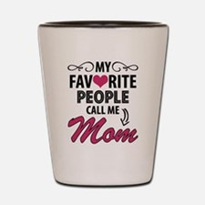 My Favorite People Call Me Mom Shot Glass