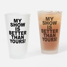 My Show Is Better Than Yours! Drinking Glass