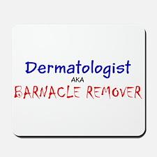 Dermatologist AKA Barnacle Remover Frank Mousepad