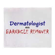Dermatologist AKA Barnacle Remover F Throw Blanket