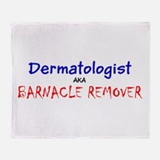 Dermatologist AKA Barnacle Remover F Throw Blanket