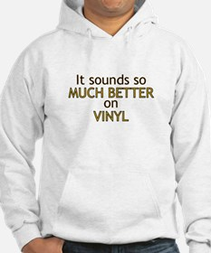 It sounds so much better on viny Jumper Hoody