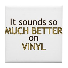 It sounds so much better on vinyl Tile Coaster