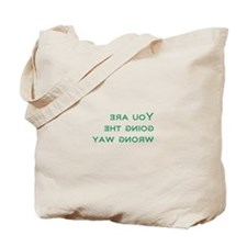 You're Going the Wrong Way Tote Bag
