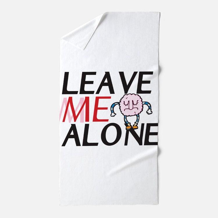 Leave me alone Beach Towel
