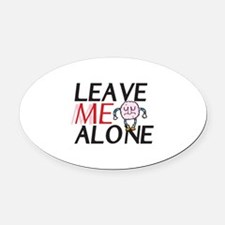Leave me alone Oval Car Magnet