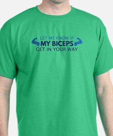 My Biceps Get In Your Way T-Shirt