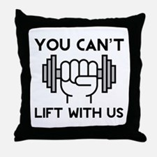 You Can't Lift With Us Throw Pillow