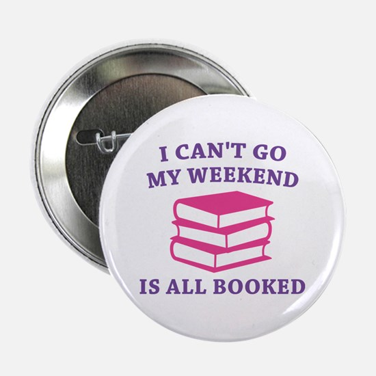 """My Weekend Is All Booked 2.25"""" Button"""