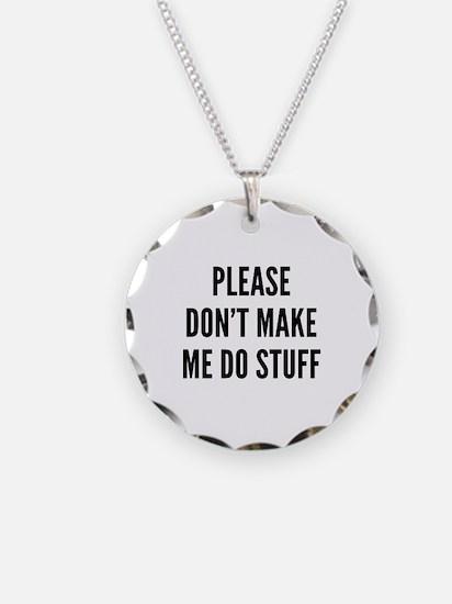 Please Don't Make Me Do Stuff Necklace