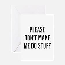 Please Don't Make Me Do Stuff Greeting Card