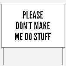 Please Don't Make Me Do Stuff Yard Sign