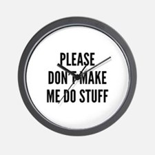 Please Don't Make Me Do Stuff Wall Clock