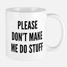 Please Don't Make Me Do Stuff Mug