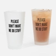 Please Don't Make Me Do Stuff Drinking Glass