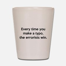 Every Time You Make A Typo Shot Glass
