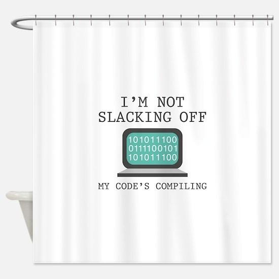 I'm Not Slacking Off Shower Curtain