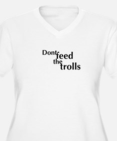 Don't feed the trolls Plus Size T-Shirt