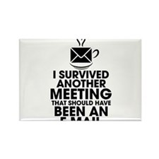 I SURVIVED ANOTHER MEETING THAT SHOULD HAVE BEEN A