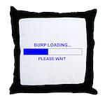 BURP LOADING... Throw Pillow