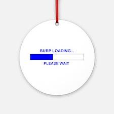 BURP LOADING... Ornament (Round)