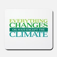 Everything Changes Except the Climate Mousepad