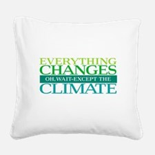 Everything Changes Except the Square Canvas Pillow