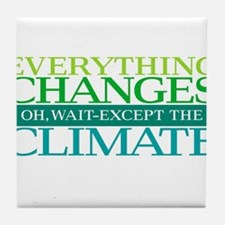 Everything Changes Except the Climate Tile Coaster
