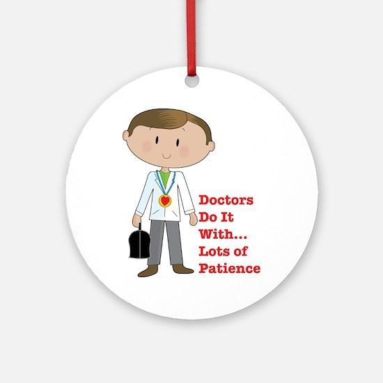 Doctors Do It.... Ornament (Round)