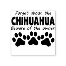 Forget About The Chihuahua Beware Of The Owner Sti