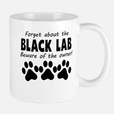 Forget About The Black Lab Beware Of The Owner Mug