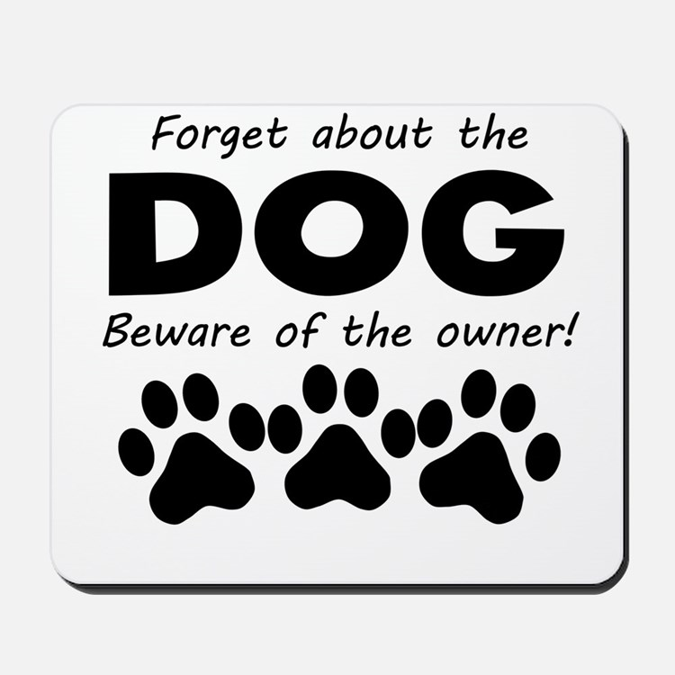 Forget About The Dog Beware Of The Owner Mousepad