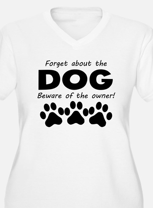 Forget About The Dog Beware Of The Owner Plus Size