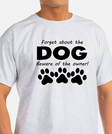 Forget About The Dog Beware Of The Owner T-Shirt