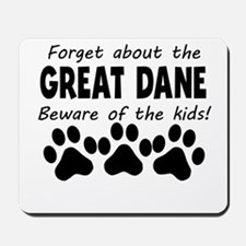 Forget About The Great Dane Beware Of The Kids Mou