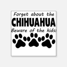 Forget About The Chihuahua Beware Of The Kids Stic