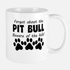 Forget About The Pit Bull Beware Of The Kids Mugs