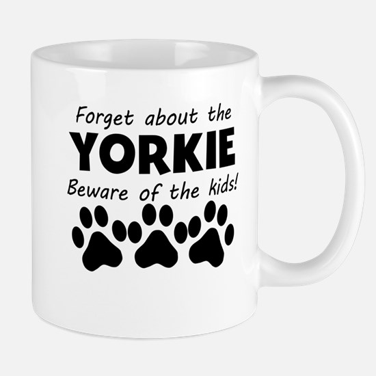 Forget About The Yorkie Beware Of The Kids Mugs