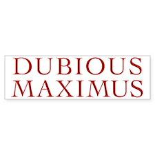 Dubious Maximus Bumper Bumper Sticker