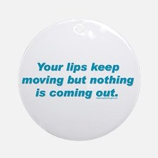 Your lips keep moving but not Ornament (Round)