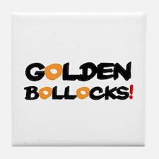 GOLDEN BOLLOCKS!- Tile Coaster