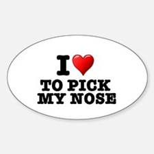 I LOVE - TO PICK MY NOSE! Decal