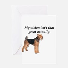 Airedales can't actually see that w Greeting Cards