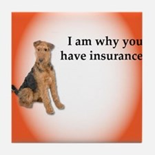 Airedales: Why you have insurance Tile Coaster