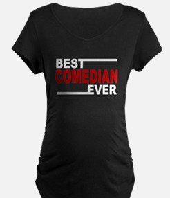 Best Comedian Ever Maternity T-Shirt
