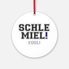 SCHLEMIEL - FOOL! Round Ornament