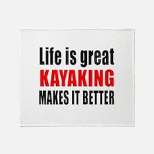 Life is great Kayaking makes it bett Throw Blanket