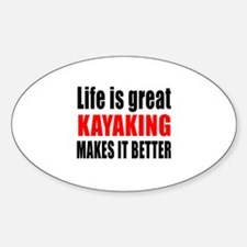Life is great Kayaking makes it bet Sticker (Oval)